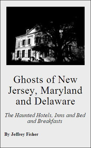 Ghosts of New Jersey, Maryland and Delaware: The Haunted Hotels, Inns and Bed and Breakfasts