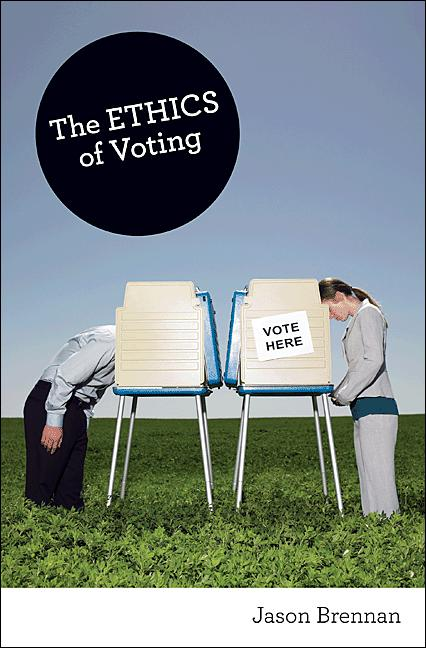 The Ethics of Voting By: Jason Brennan