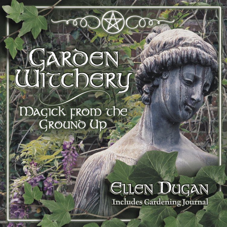 Garden Witchery: Magick from the Ground Up By: Ellen Dugan