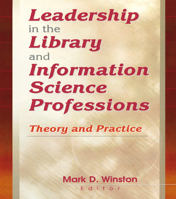 Leadership in the Library and Information Science Professions Theory and Practice