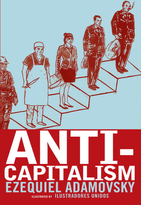 Anti-Capitalism By: Ezequiel Adamovsky,United Illustrators