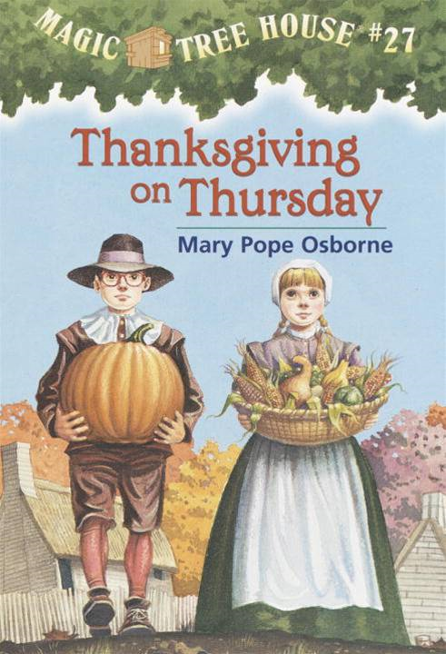 Magic Tree House #27: Thanksgiving on Thursday By: Mary Pope Osborne,Sal Murdocca