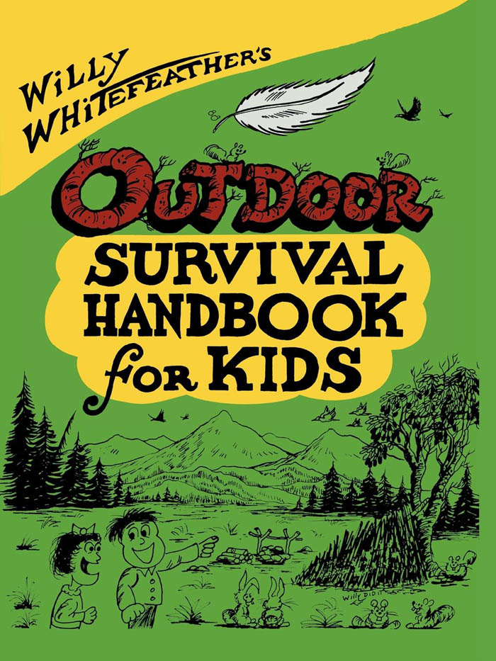 Willy Whitefeather's Outdoor Survival Handbook for Kids By: Willy Whitefeather