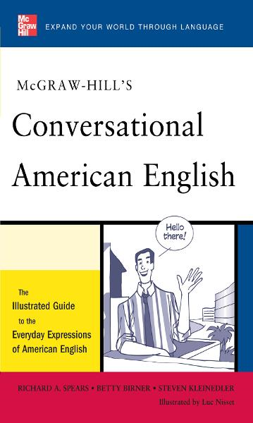 McGraw-Hill's Conversational American English : The Illustrated Guide to Everyday Expressions of American English: The Illustrated Guide to Everyday Expressions of American English