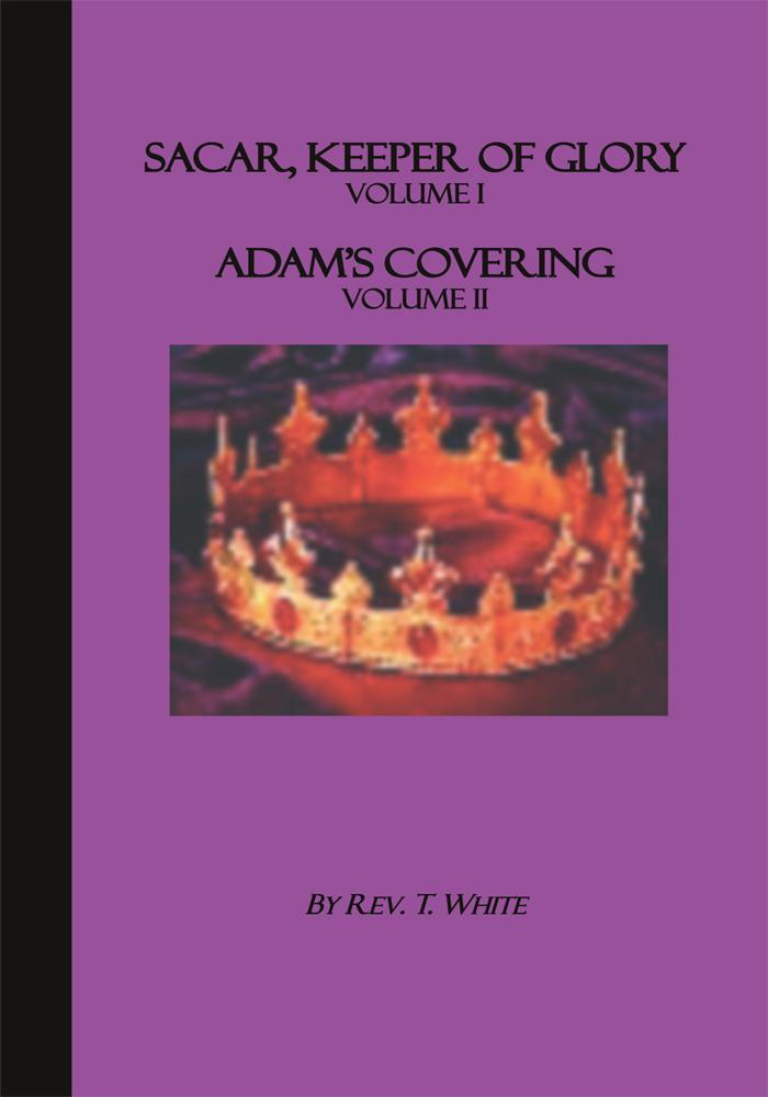 Sacar, Keeper of Glory Volume I; Adam's Covering Volume II