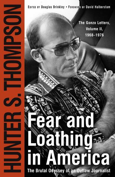 Fear and Loathing in America By: Hunter S. Thompson