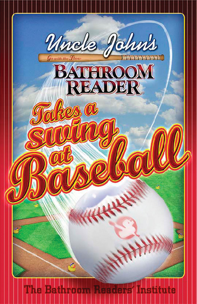 Uncle John's Bathroom Reader Takes a Swing at Baseball By: Bathroom Readers' Institute