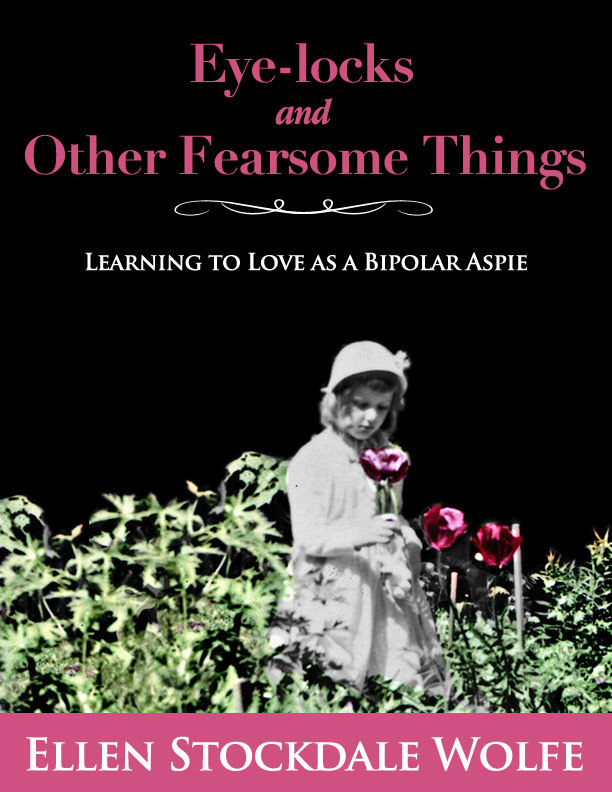 Eye-locks and Other Fearsome Things: Learning to Love as a Bipolar Aspie