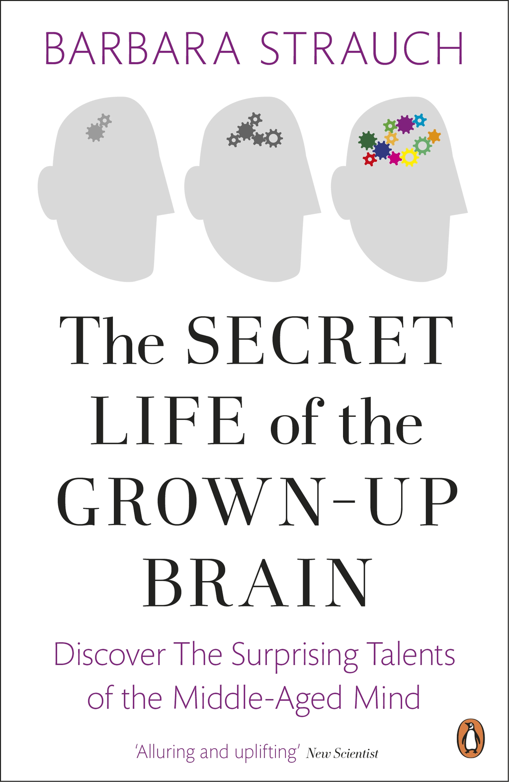 The Secret Life of the Grown-Up Brain Discover The Surprising Talents of the Middle-Aged Mind