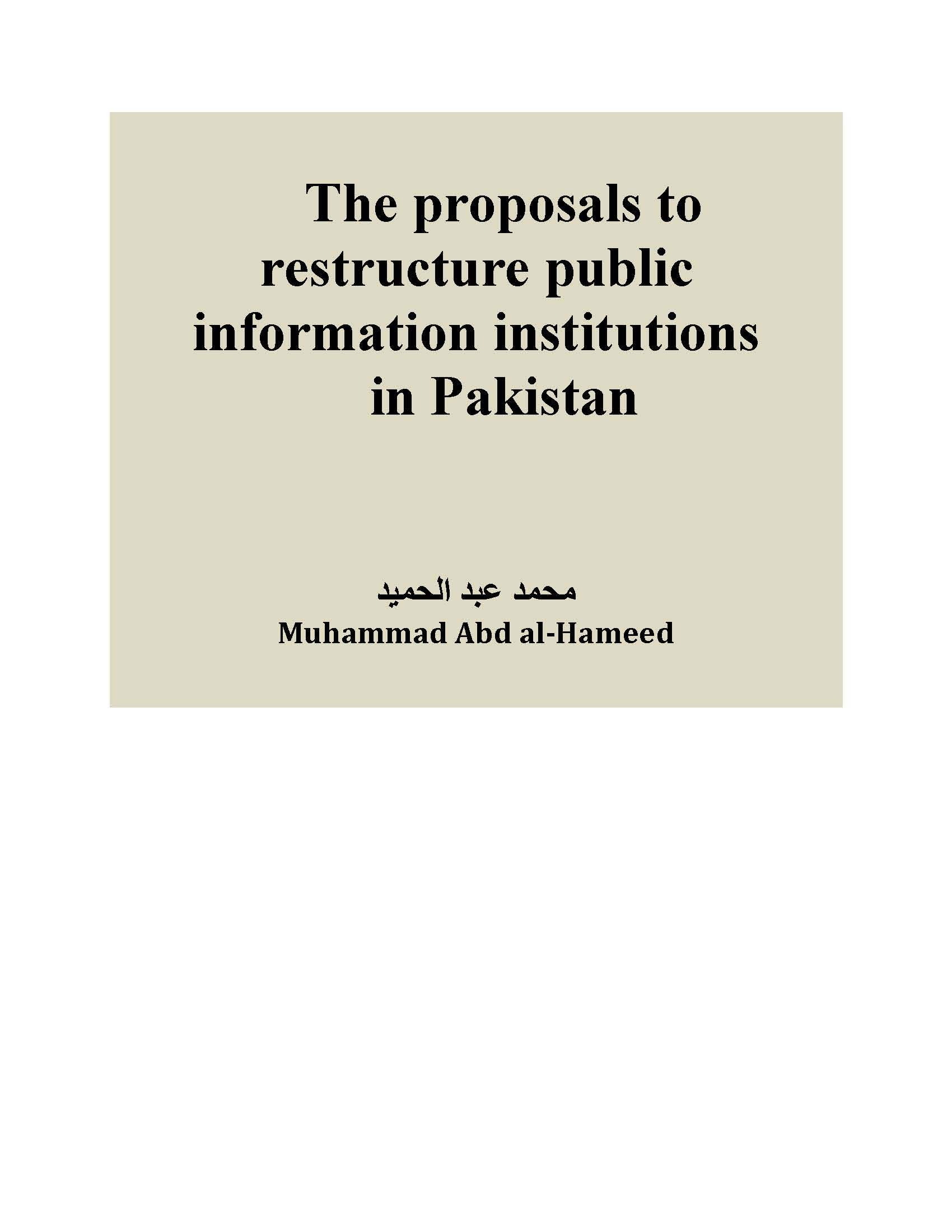 The proposals to restructure public information institutions in Pakistan By: Muhammad Abd al-Hameed
