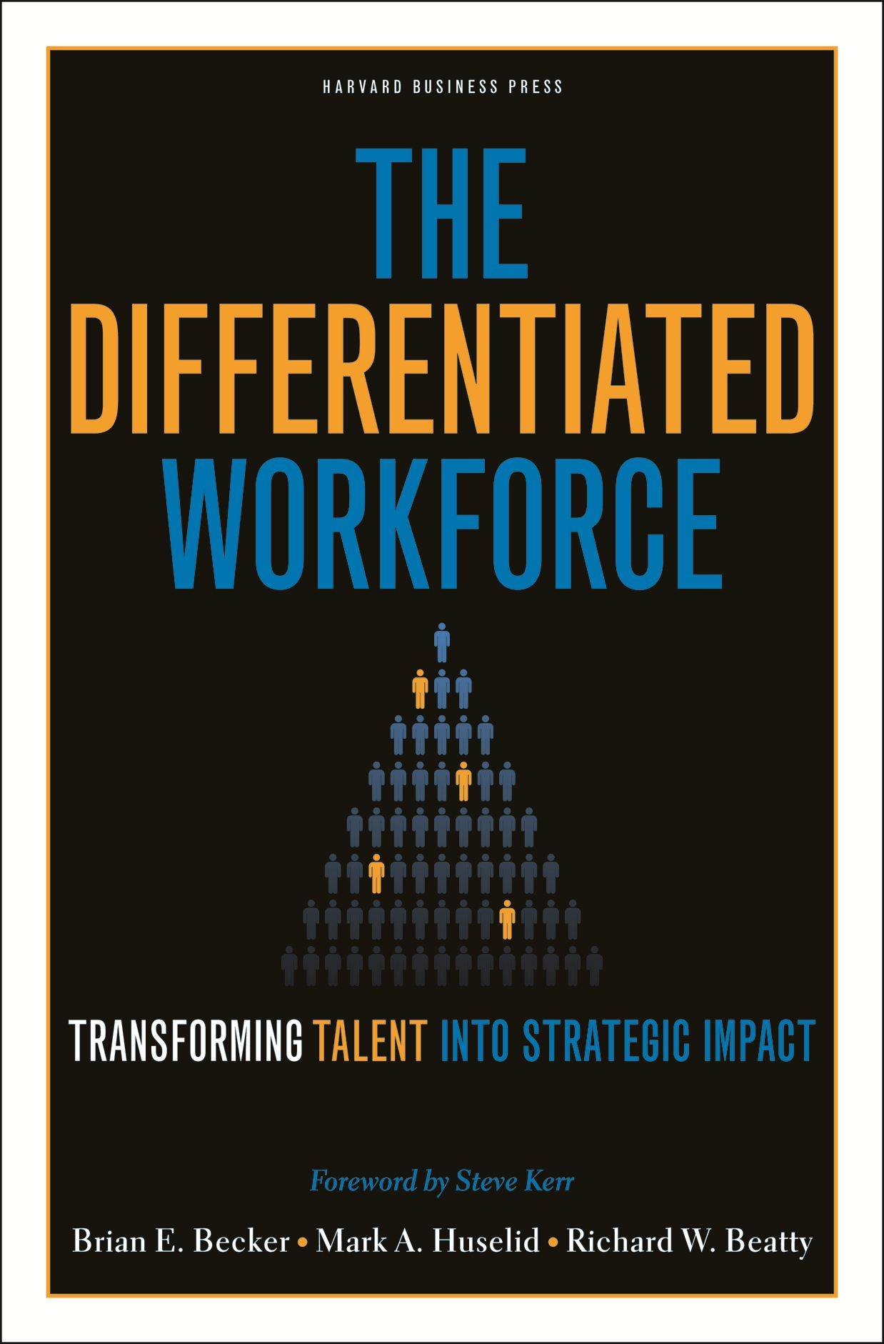 The Differentiated Workforce By: Brian E. Becker,Mark A. Huselid,Richard W. Beatty