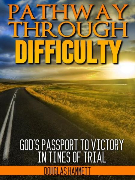 Pathway Through Difficulty: God's Passport to Victory in Times of Trial