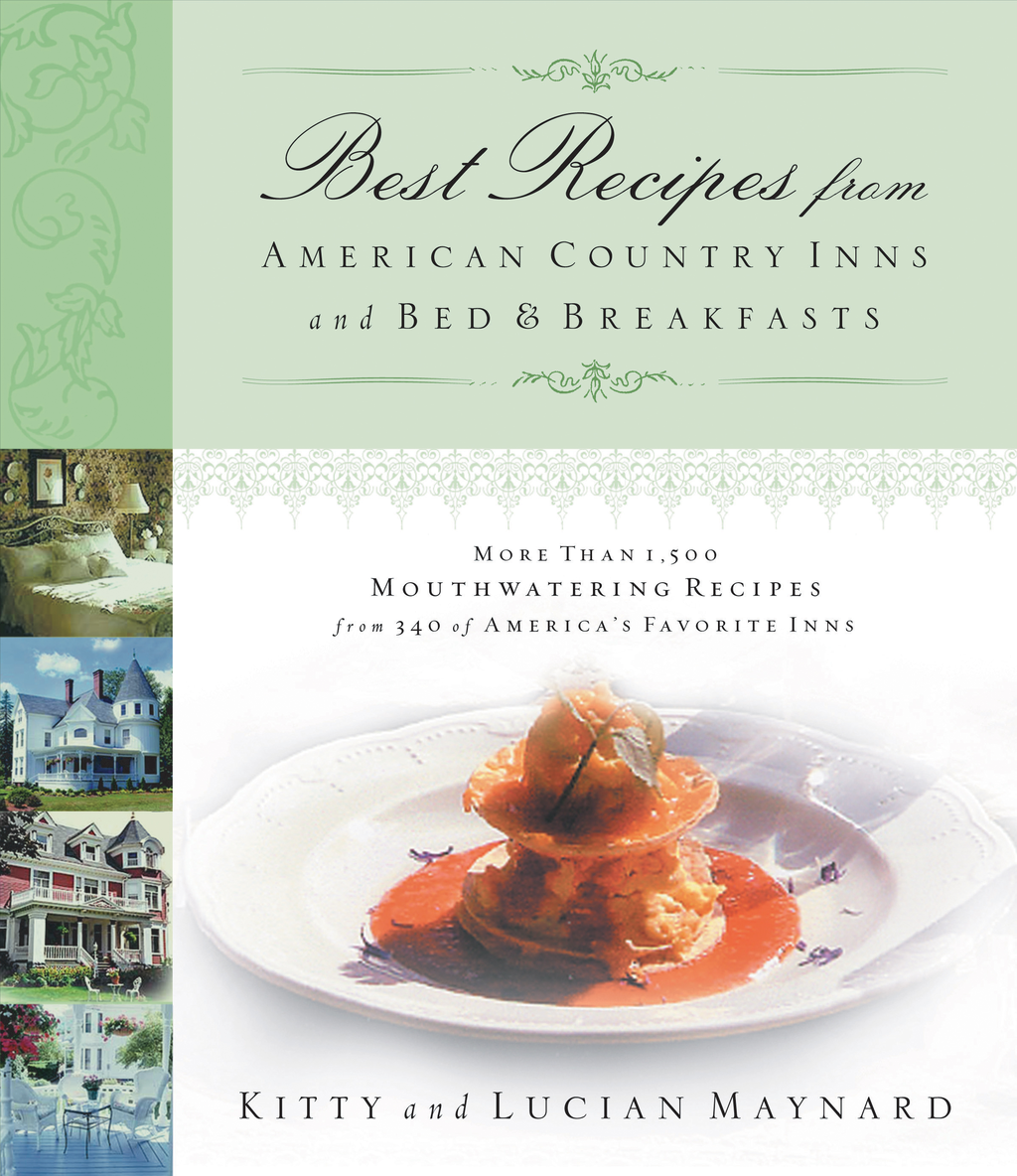 Best Recipes from American Country Inns and Bed & Breakfasts By: Kitty Maynard