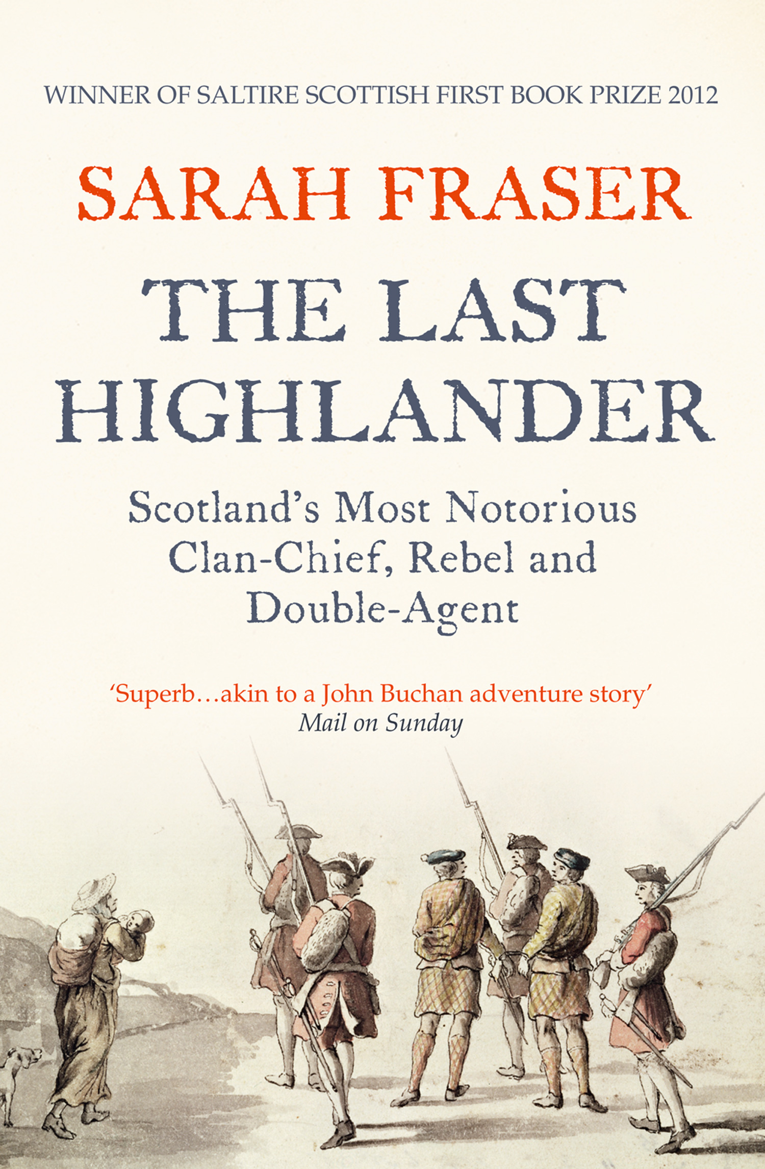 The Last Highlander: Scotland's Most Notorious Clan Chief, Rebel & Double Agent By: Sarah Fraser