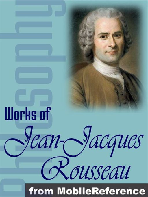 Works Of Jean-Jacques Rousseau: The Confessions, Emile, The Social Contract & Other Major Works.  (Mobi Collected Works)