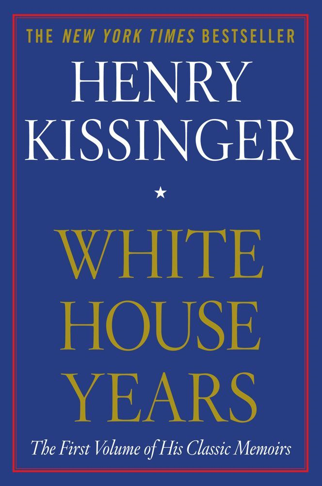 White House Years By: Henry Kissinger