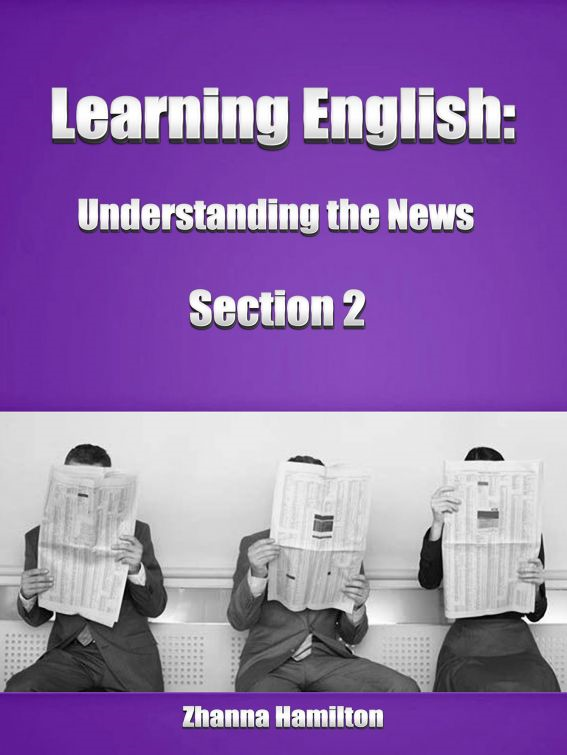 Learning English: Understanding the News (Section 2) By: Zhanna Hamilton