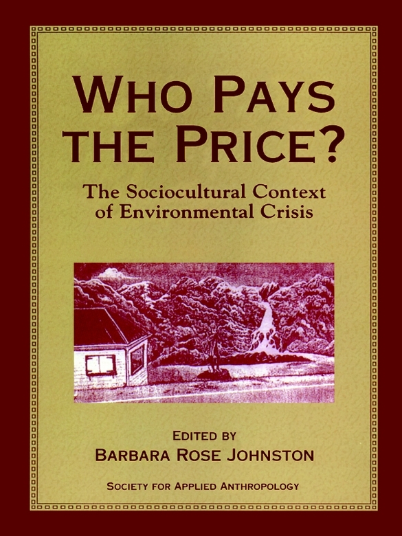 Who Pays the Price?: The Sociocultural Context Of Environmental Crisis By: Debra Schindler,Gregory Button,Jason Clay,Roy Rappaport,Susan Dawson,William Derman