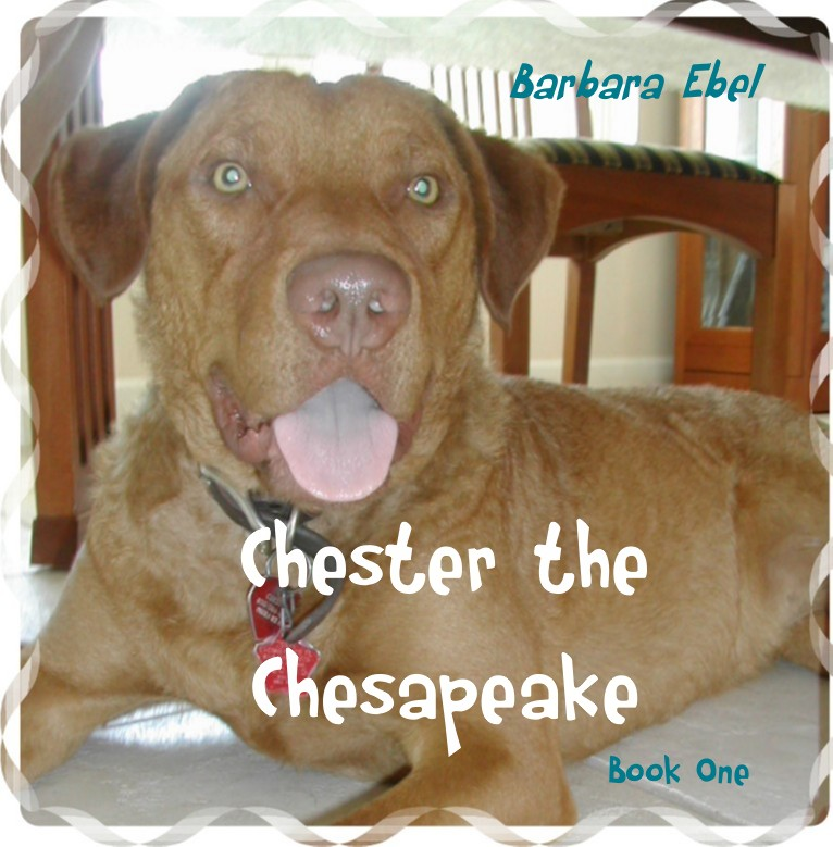 Chester the Chesapeake Book One By: Barbara Ebel, M.D.