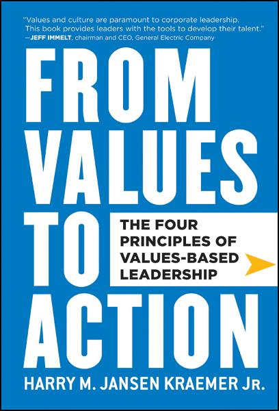 From Values to Action: The Four Principles of Values-Based Leadership By: Harry M. Kraemer