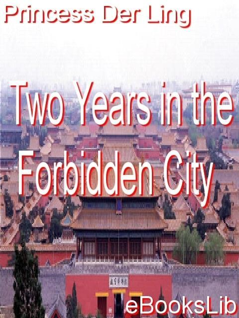 Two Years in the Forbidden City By: Der Ling, Princess