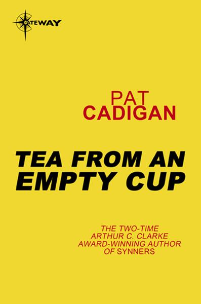 Tea From an Empty Cup By: Pat Cadigan