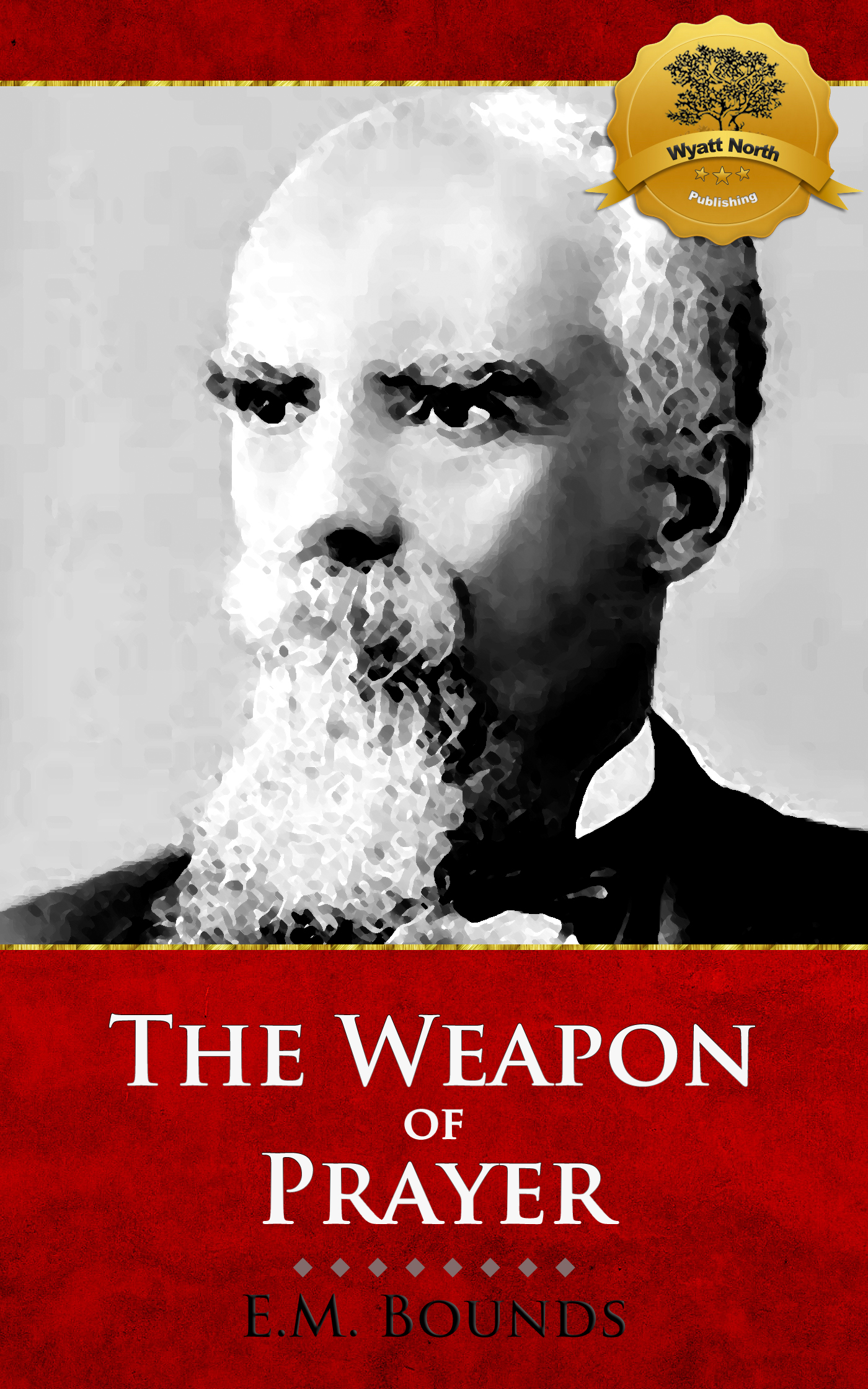 The Weapon of Prayer By: E.M. Bounds, Wyatt North