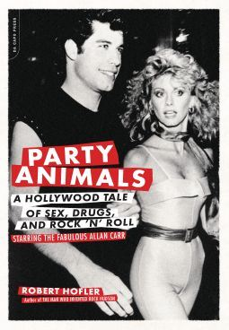 Party Animals: A Hollywood Tale of Sex, Drugs, and Rock 'n' Roll Starring the Fabulous Allan Carr By: Robert Hofler