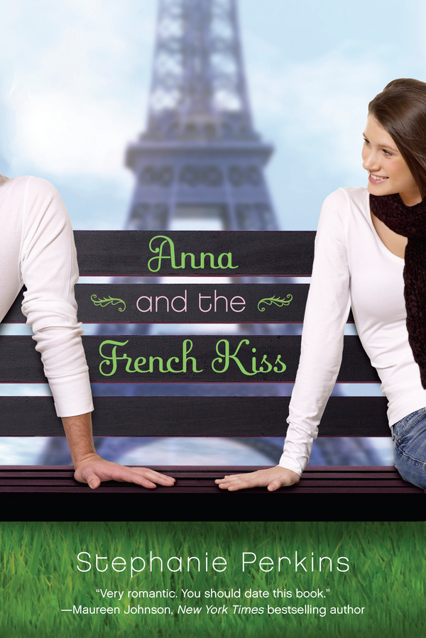 Anna and the French Kiss By: Stephanie Perkins