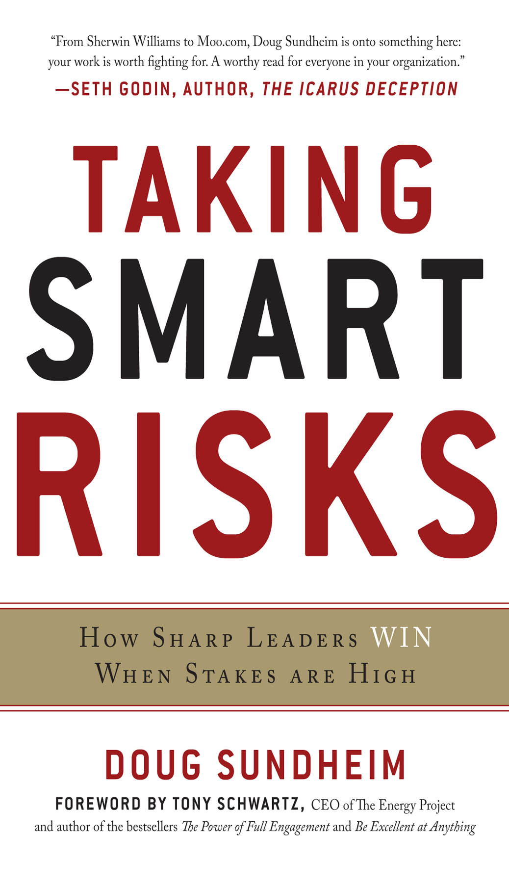 Taking Smart Risks: How Sharp Leaders Win When Stakes are High By: Doug Sundheim