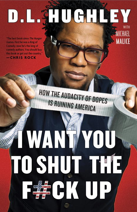 I Want You to Shut the F#ck Up By: D.L. Hughley,Michael Malice