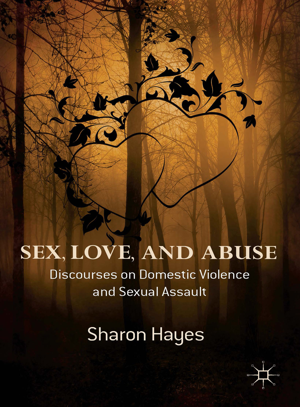 Sex,  Love and Abuse Discourses on Domestic Violence and Sexual Assault