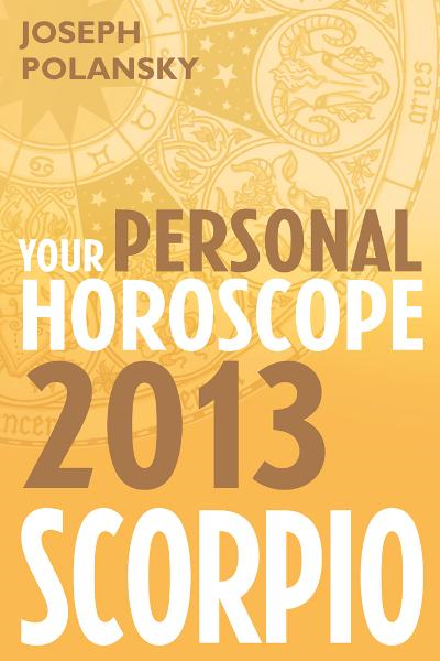Scorpio 2013: Your Personal Horoscope By: Joseph Polansky