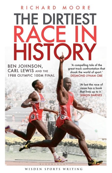 The Dirtiest Race in History: Ben Johnson, Carl Lewis and the 1988 Olympic 100m Final By: Moore, Richard
