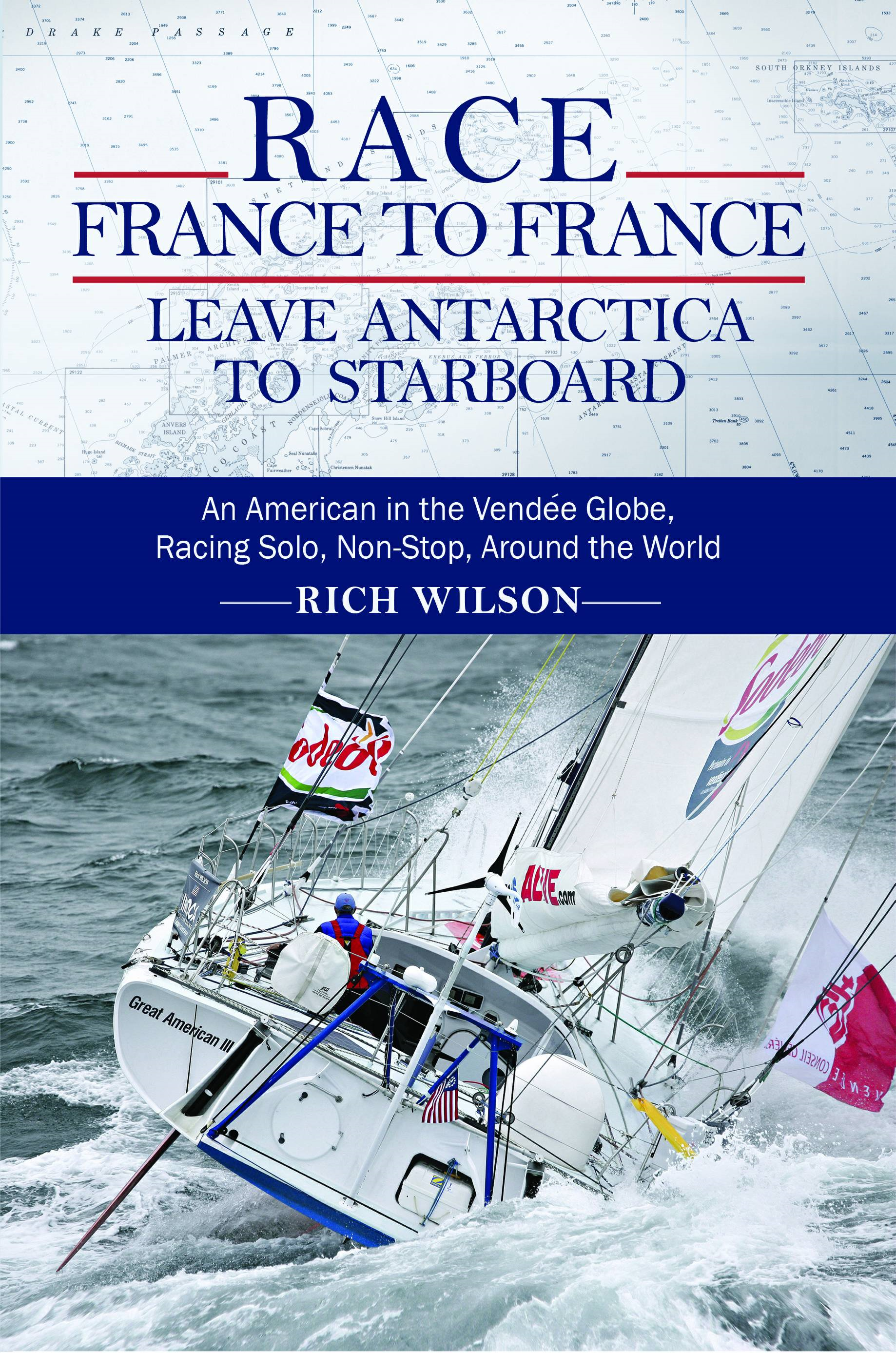 Race France To France: Leave Antarctica To Starboard By: Rich Wilson