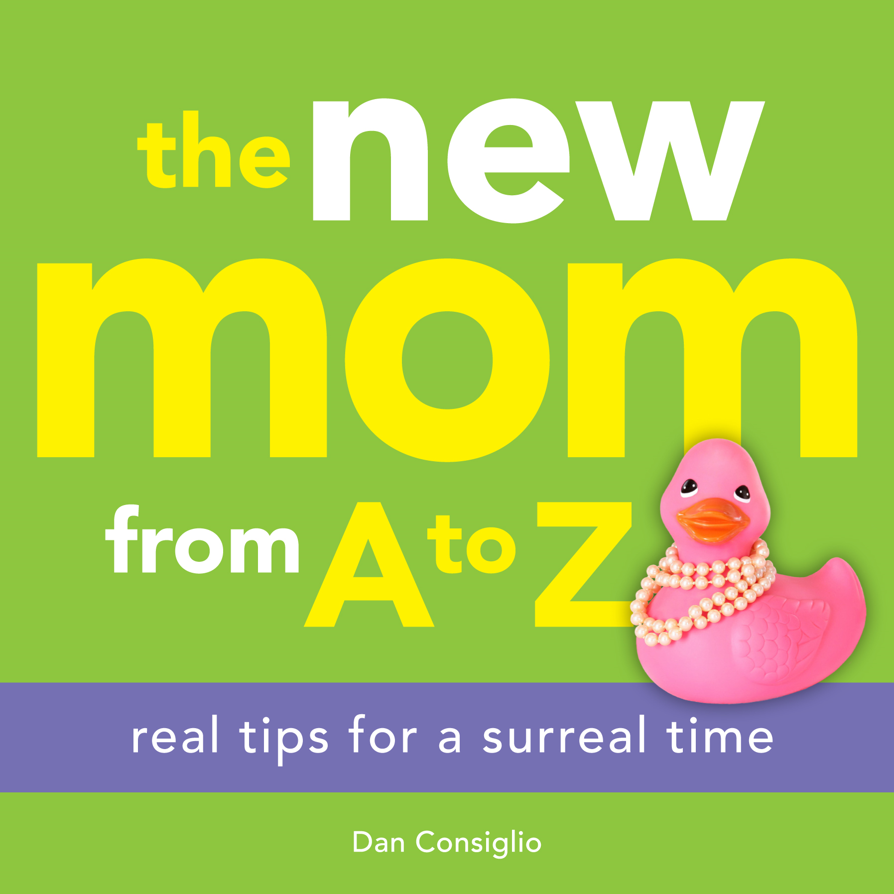New Mom from A to Z: Real Tips for a Surreal Time
