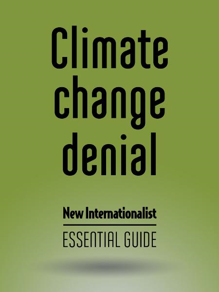 Climate Change Denial: New Internationalist - Essential Guide