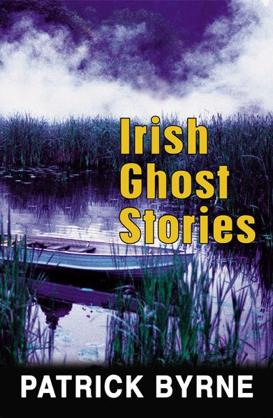 Irish Ghost Stories By: Patrick Byrne