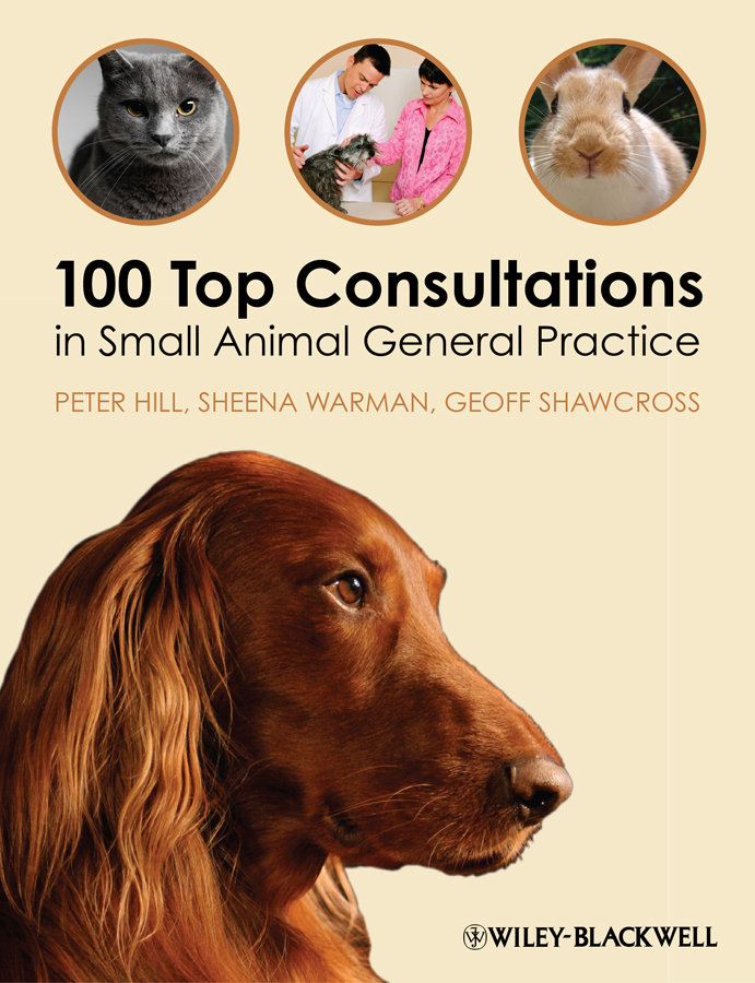 100 Top Consultations in Small Animal General Practice By: Geoff Shawcross,Peter Hill,Sheena Warman