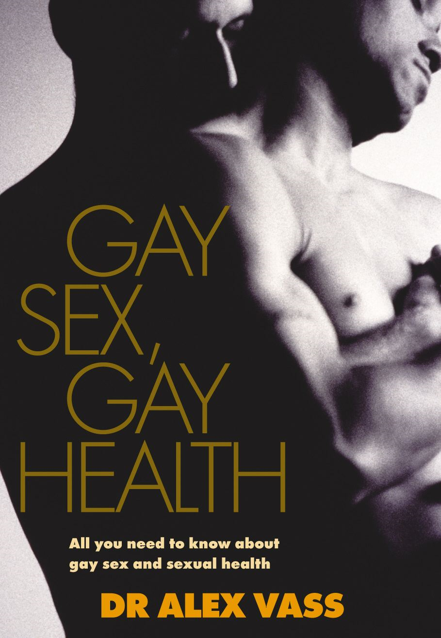 Gay Sex,  Gay Health All you need to know about sex,  relationships and sexual health