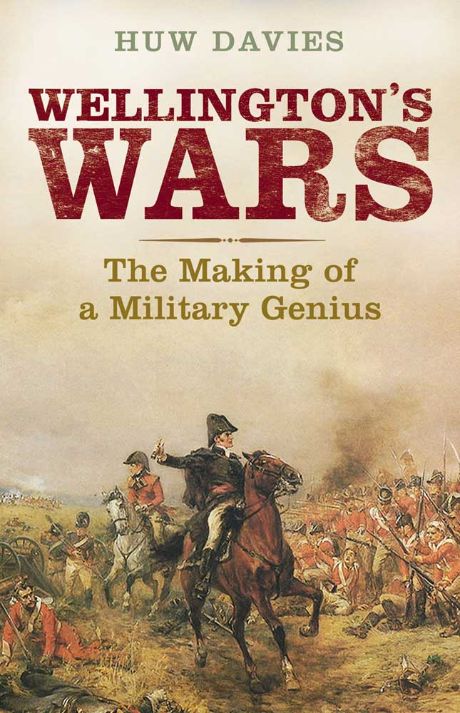 Wellington's Wars: The Making of a Military Genius