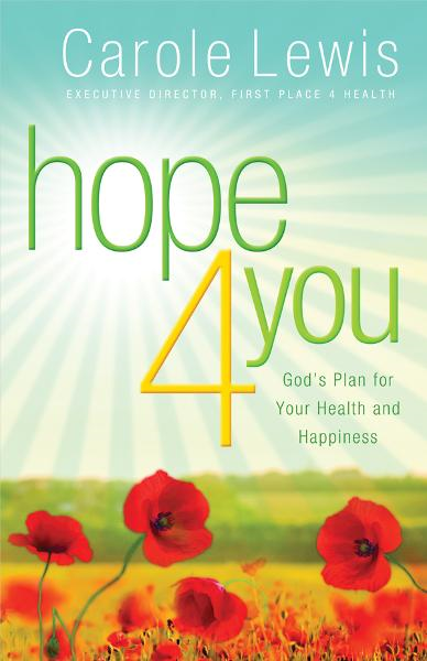 Hope 4 You: God's Plan for Your Health and Happiness By: Carole Lewis