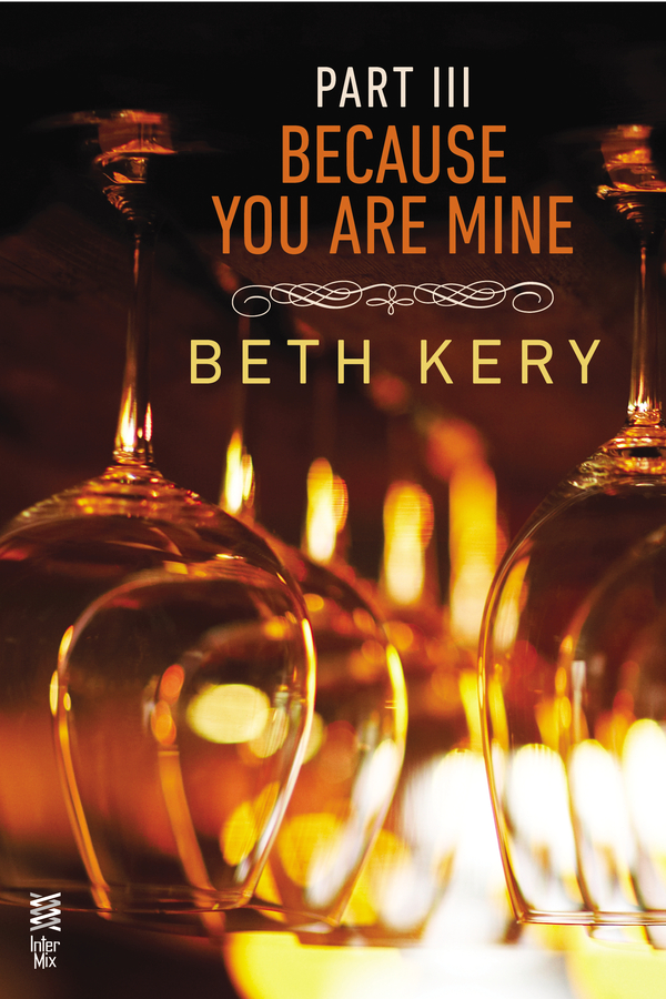 Because You Are Mine Part III By: Beth Kery