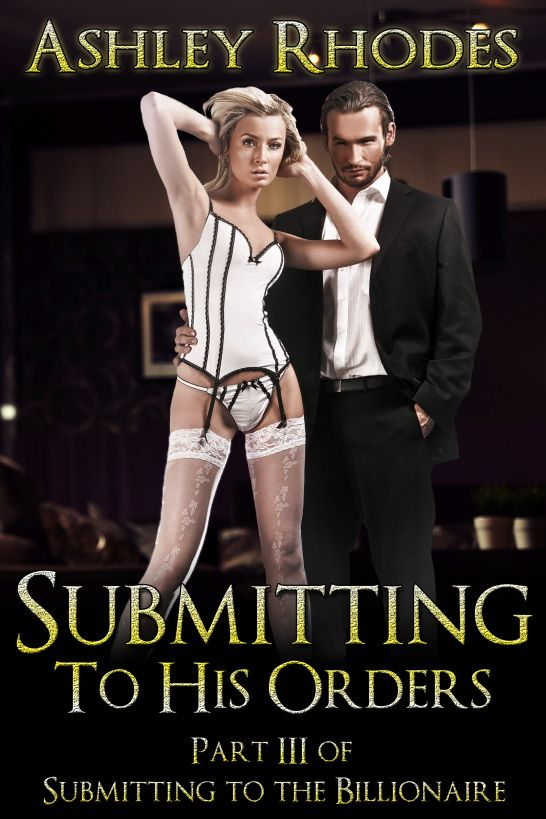 Submitting to His Orders (A BDSM Erotic Romance) By: Ashley Rhodes
