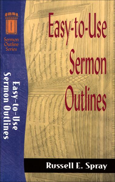Easy-to-Use Sermon Outlines (Sermon Outline Series) By: Russell E. Spray