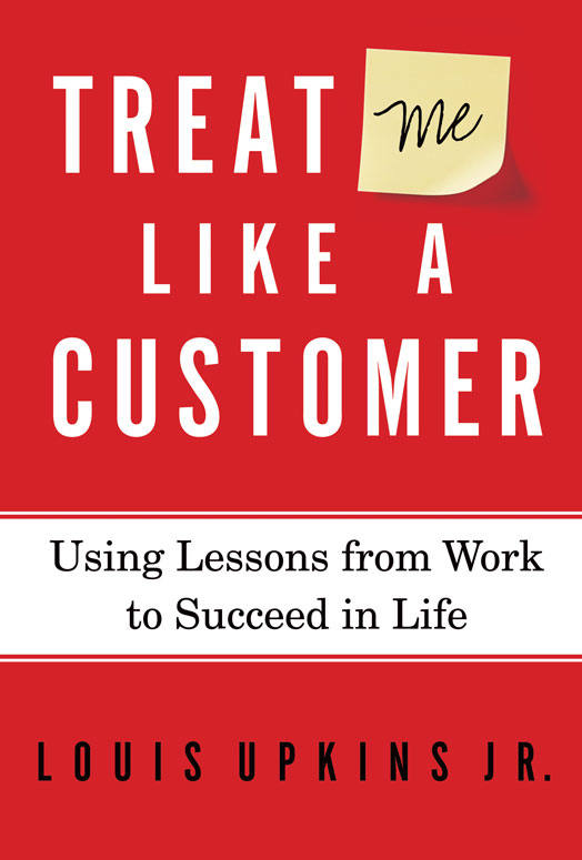 Treat Me Like a Customer By: Louis   Upkins, Jr.
