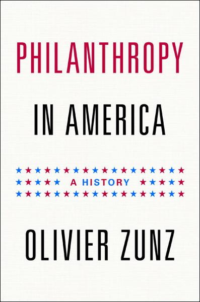 Philanthropy in America By: Olivier Zunz