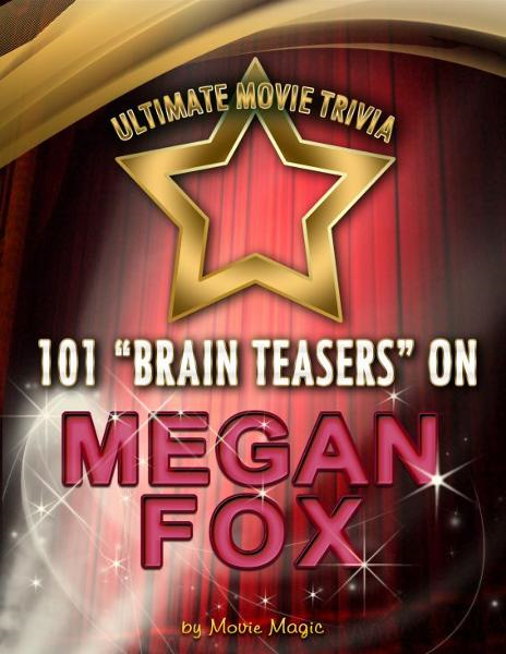 "101 ""Brain Teasers"" on Megan Fox"