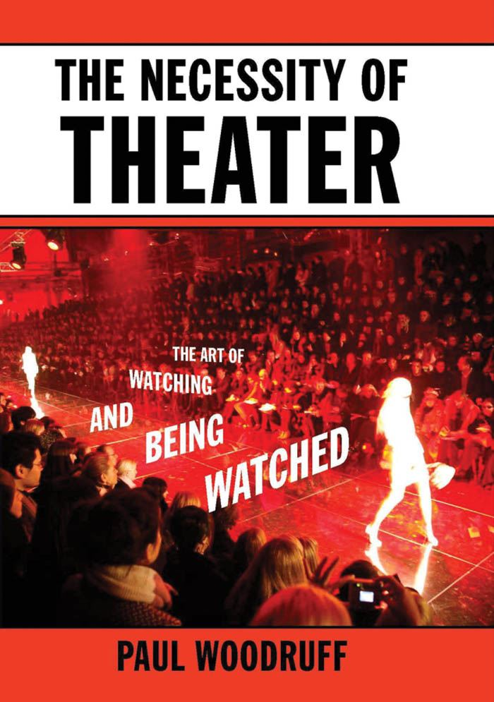 The Necessity of Theater : The Art of Watching and Being Watched By: Paul Woodruff