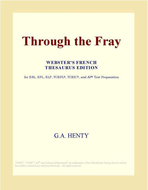 Inc. ICON Group International - Through the Fray (Webster's French Thesaurus Edition)